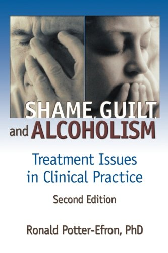 Shame, Guilt, and Alcoholism: Treatment Issues in Clinical Practice, Second Edition (Haworth Addictions Treatment) - Ron Potter-Efron; Bruce Carruth