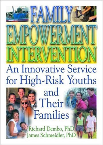 Family Empowerment Intervention: An Innovative Service for High-Risk Youths and Their Families (Haworth Criminal Justice, Forensic Behaviora - Letitia C Pallone; Richard Dembo; Robert James Schmeidler