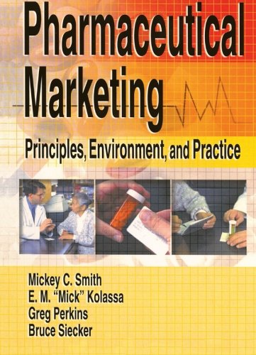 Pharmaceutical Marketing: Principles, Environment, and Practice - Eugene Mick Kolassa; James Greg Perkins; Bruce R Siecker