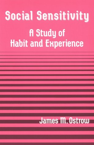 Social Sensitivity: A Study of Habit and Experience (Suny Series in the Philosophy of the Social Sciences) - James M. Ostrow
