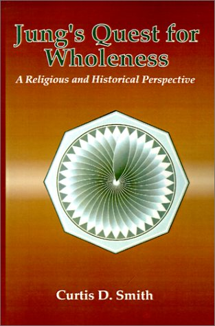 Jung's Quest for Wholeness: A Religious and Historical Perspective - Curtis D. Smith
