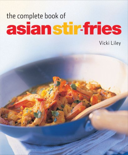 The Complete Book of Asian Stir-fries: [Asian Cookbook, Techniques, 100 Recipes] - Vicki Liley
