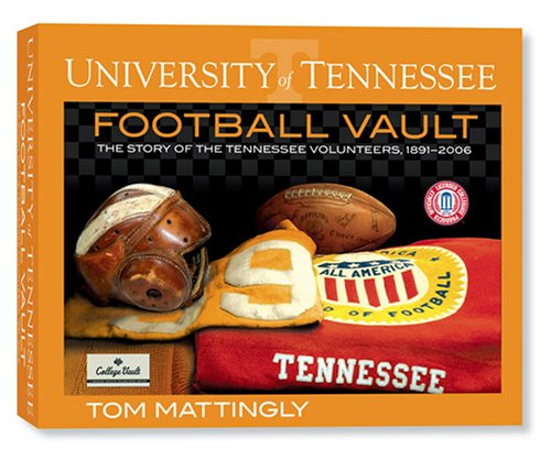 University of Tennessee Football Vault A Tennessee Football Saturday: The History of the Tennessee Volunteers - Tom Mattingly