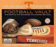 The University of Tennessee Football Vault: The Story of the Tennessee Volunteers, 1891-2006 - Mattingly, Tom