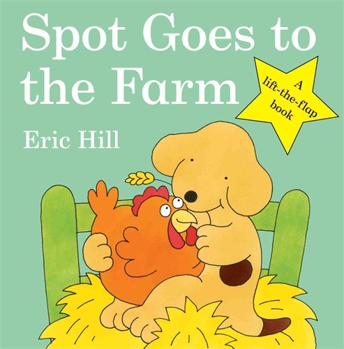 Spot Goes to the Farm (Spot - Original Lift the Flap) - Eric Hill