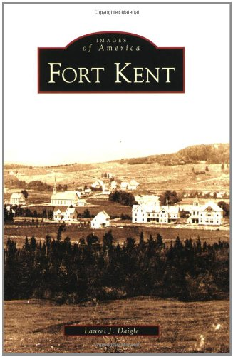 Fort Kent (Images of America) - Laurel J. Daigle