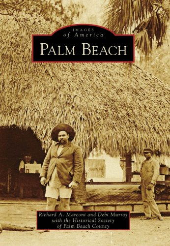 Palm Beach, FL (IMG) (Images of America) - Richard A. Marconi; Debi Murray; Historical Society of Palm Beach County