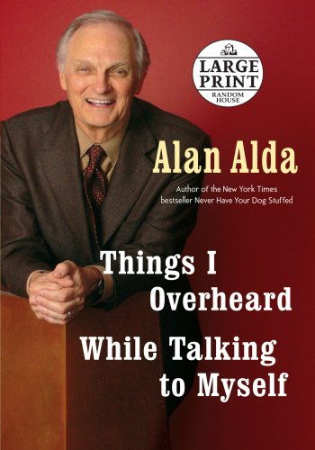 Things I Overheard While Talking to Myself (Random House Large Print) - Alan Alda