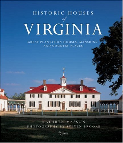 Historic Houses of Virginia: Great Plantation Houses, Mansions, and Country Places - Kathryn Masson