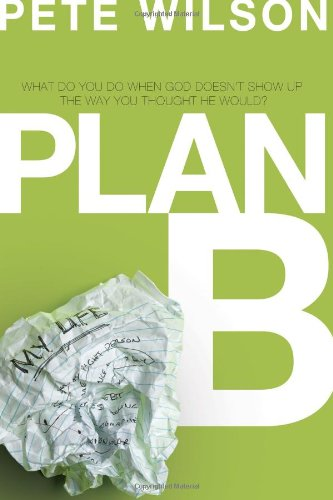 Plan B: What Do You Do When God Doesn't Show Up the Way You Thought He Would? - Pete Wilson