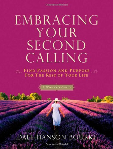 Embracing Your Second Calling: Find Passion and Purpose for the Rest of Your Life - Dale Hanson Bourke