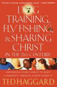 Dog Training, Fly Fishing, & Sharing Christ in the 21st Century: Empowering Your Church to Build Community Through Shared Interests