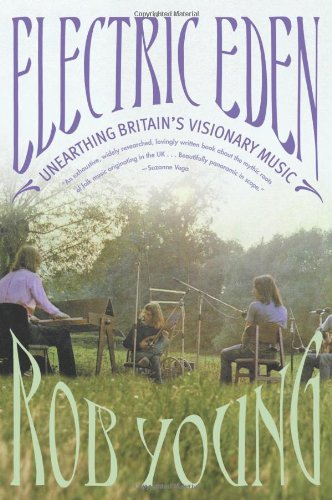 Electric Eden: Unearthing Britain's Visionary Music - Rob Young