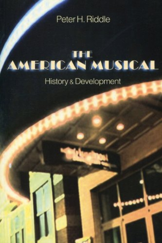 The American Musical: History  &  Development - Peter H. Riddle Ph.D; Peter H. Riddle