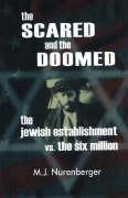 Scared and the Doomed: The Jewish Establishment Vs the Six Million - Nurenberger, M. J.