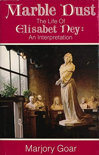 Marble Dust: The Life of Elisabet Ney - Marjory Goar