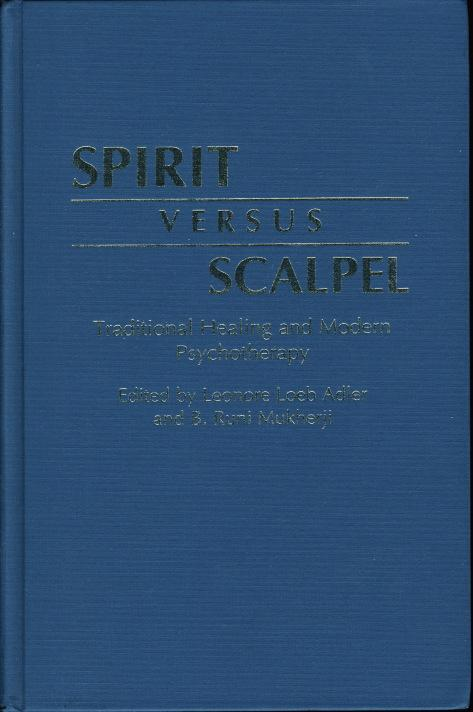 SPIRIT VERSUS SCALPEL: Traditional Healing and Modern Psychotherapy. - Adler, Leonore Loeb and B. Runi Mukherji, editors.