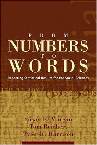 From Numbers to Words: Reporting Statistical Results for the Social Sciences - Susan E. Morgan, Tom Reichert, Tyler R. Harrison
