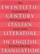 Twentieth-Century Italian Literature in Translation: An Annotated Bibliography, 1929-1997 - Healey, Robin