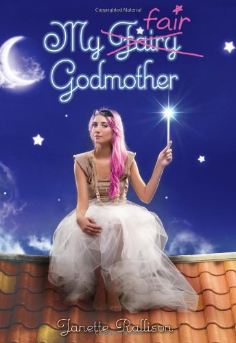 My Fair Godmother (Godmother, Book 1) - Janette Rallison