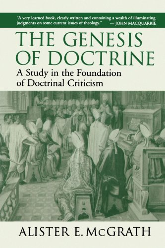 The Genesis of Doctrine: A Study in the Foundation of Doctrinal Criticism - Alister E. McGrath