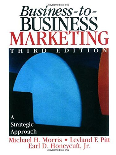 Business-to-Business Marketing: A Strategic Approach - Michael H. Morris; Leyland Pitt; Earl Dwight Honeycutt