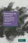 Dislocating the Color Line: Identity, Hybridity, and Singularity in African-American Narrative