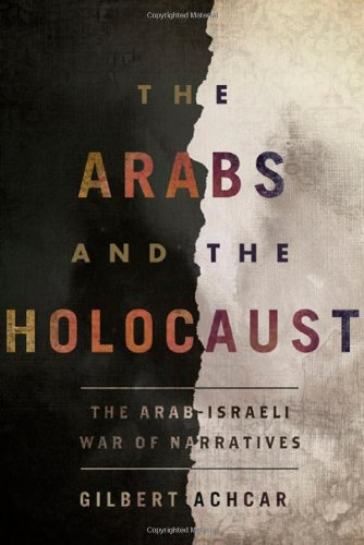 The Arabs and the Holocaust: The Arab-Israeli War of Narratives - Gilbert Achcar