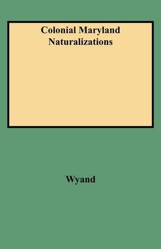 Colonial Maryland Naturalizations - Jeffrey Wyand; Florence Wyand