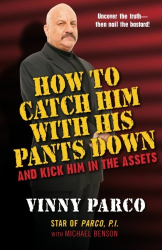 How To Catch Him With His Pants Down: and Kick Him in the Assets - Michael Benson; Vinny Parco