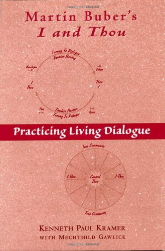 Martin Buber's I and Thou: Practicing Living Dialogue - Kenneth Paul Kramer