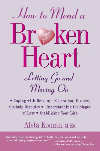 How to Mend a Broken Heart : Letting Go and Moving On - Aleta Koman