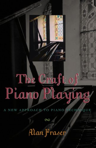 The Craft of Piano Playing: A New Approach to Piano Technique - Alan Fraser