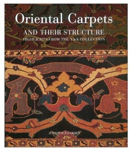 Oriental Carpets and Their Structure: Highlights from the V & A Collection - Jennifer Wearden