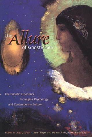 The Allure of Gnosticism: The Gnostic Experience in Jungian Philosophy and Contemporary Culture - Robert Segal