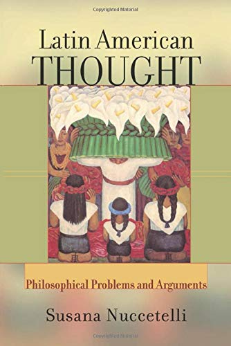 Latin American Thought: Philosophical Problems and Arguments (Paperback) - Susana Nuccetelli