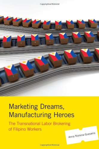 Marketing Dreams, Manufacturing Heroes: The Transnational Labor Brokering of Filipino Workers - Professor Anna Romina Guevarra
