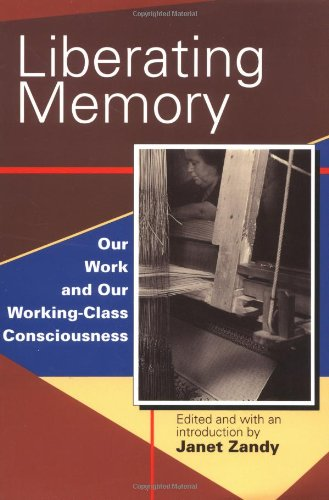Liberating Memory: Our Work and Our Working-Class Consciousness - Janet Zandy