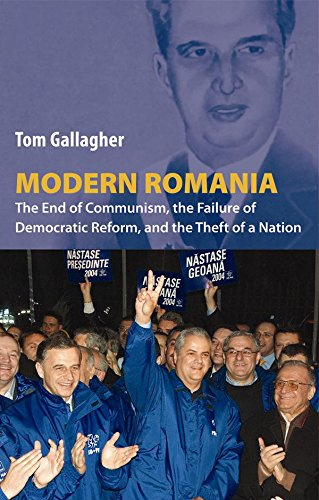 Modern Romania: The End of Communism, the Failure of Democratic Reform, and the Theft of a Nation - Tom Gallagher