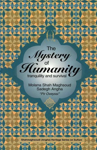 The Mystery of Humanity, Tranquility and Survival (Shahmaghsoudi (Angha) Heritage Series on Sufism) - Molana Shah Maghsoud Sadegh Angha