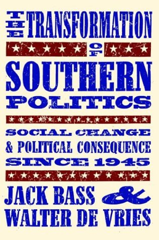 Transformation of Southern Politics: Social Change and Political Consequence Since 1945 - Jack Bass