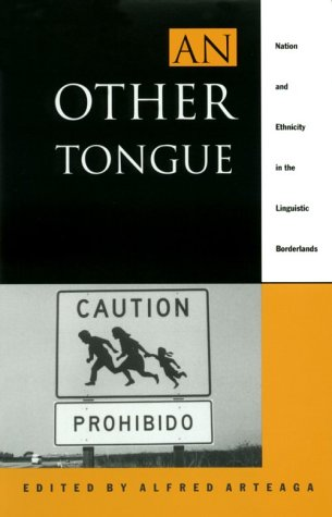 An Other Tongue: Nation and Ethnicity in the Linguistic Borderlands - Alfred Arteaga