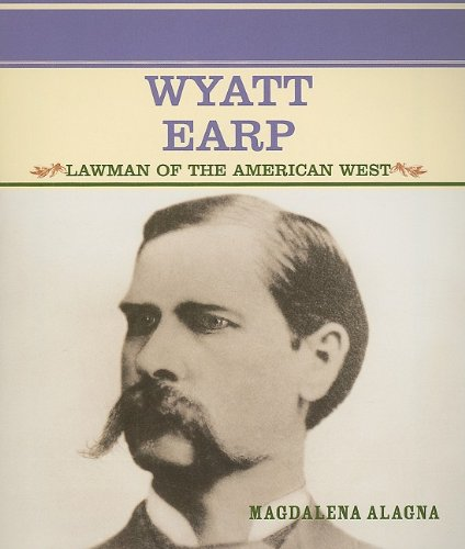 Wyatt Earp: Lawman of the American West (Primary Sources of Famous People in American History) - Magdalena Alagna