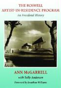 The Roswell Artist-In-Residence Program: An Anecdotal History - McGarrell, Ann