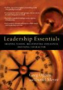 Leadership Essentials: Shaping Vision, Multiplying Influence, Defining Character