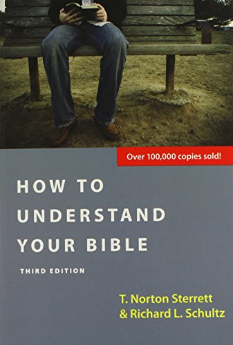 How to Understand Your Bible - Richard L. Schultz and T. Norton Sterrett