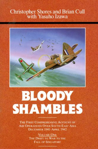 Bloody Shambles, Vol. 1: The Drift to War to the fall of Singapore - Christopher Shores; Brian Cull; Yasuho Izawa