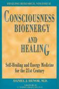 Consciousness, Bioenergy and Healing: Self-Healing and Energy Medicine for the 21st Century