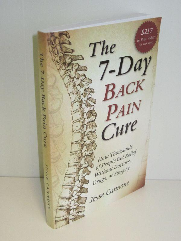 The 7-Day Back Pain Cure How Thousands of Peaple Got Relief Without Doctors, Drugs, or Surgery - Jesse Cannone