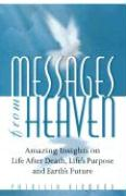 Messages from Heaven: Amazing Insights on Life After Death, Life's Purpose and Earth's Future